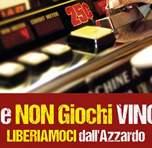 """-COMUNICATO STAMPA-  """"LIBERIAMOCI DALL'AZZARDO. Se non giochi, vinci""""."""